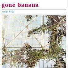 Mega Bog - Gone Banana