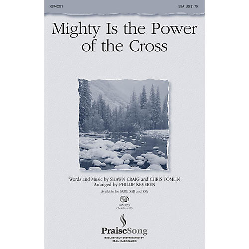 PraiseSong Mighty Is the Power of the Cross SSA by Chris Tomlin arranged by Phillip Keveren