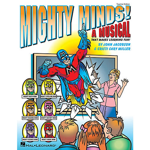 Hal Leonard Mighty Minds! (A Musical That Makes Learning Fun!) TEACHER ED Composed by Cristi Cary Miller