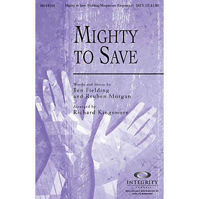 Integrity Music Mighty to Save SATB Arranged by Richard Kingsmore