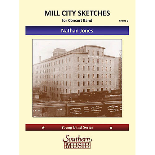 Southern Mill City Sketches Concert Band Level 3 Composed by Nathan Jones