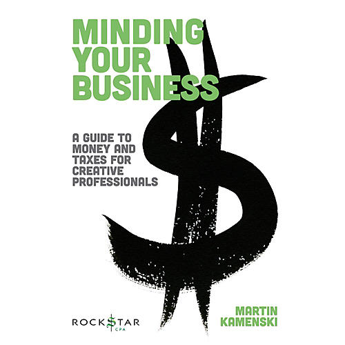 Hal Leonard Minding Your Business - A Guide To Money And Taxes For Creative Professionals