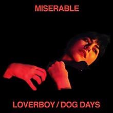 Miserable - Loverboy / Dog Days