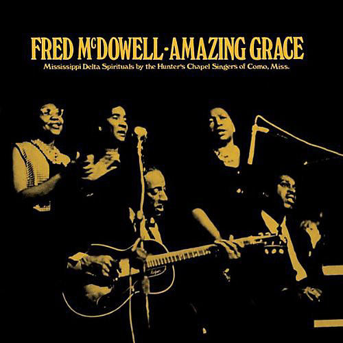 Alliance Mississippi Fred McDowell - Amazing Grace