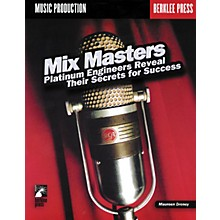Berklee Press Mix Masters - Platinum Engineers Reveal Their Secrets for Success (Book)