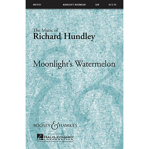 Boosey and Hawkes Moonlight's Watermelon SATB composed by Richard Hundley