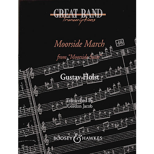 Boosey and Hawkes Moorside March (from Moorside Suite) Concert Band Composed by Gustav Holst Arranged by Gordon Jacob