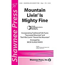 Shawnee Press Mountain Livin' Is Mighty Fine (Together We Sing) TB Arranged by Becki Slagle Mayo