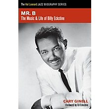 Hal Leonard Mr. B (The Music and Life of Billy Eckstine) Book Series Softcover Written by Cary Ginell