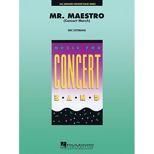 Hal Leonard Mr. Maestro (Concert March) Concert Band Level 4-5 Composed by Eric Osterling