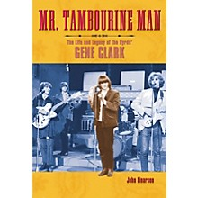 Backbeat Books Mr. Tambourine Man - The Life and Legacy of The Byrds' Gene Clark Book