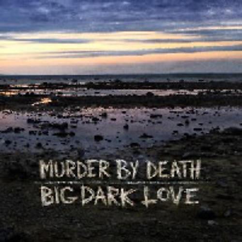 Alliance Murder by Death - Big Dark Love
