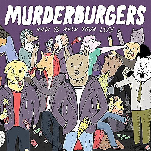 Alliance Murderburgers - How To Ruin Your Life