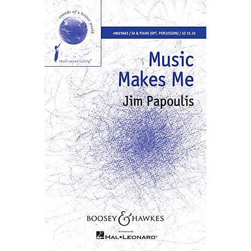 Boosey and Hawkes Music Makes Me (Sounds of a Better World) SA composed by Jim Papoulis