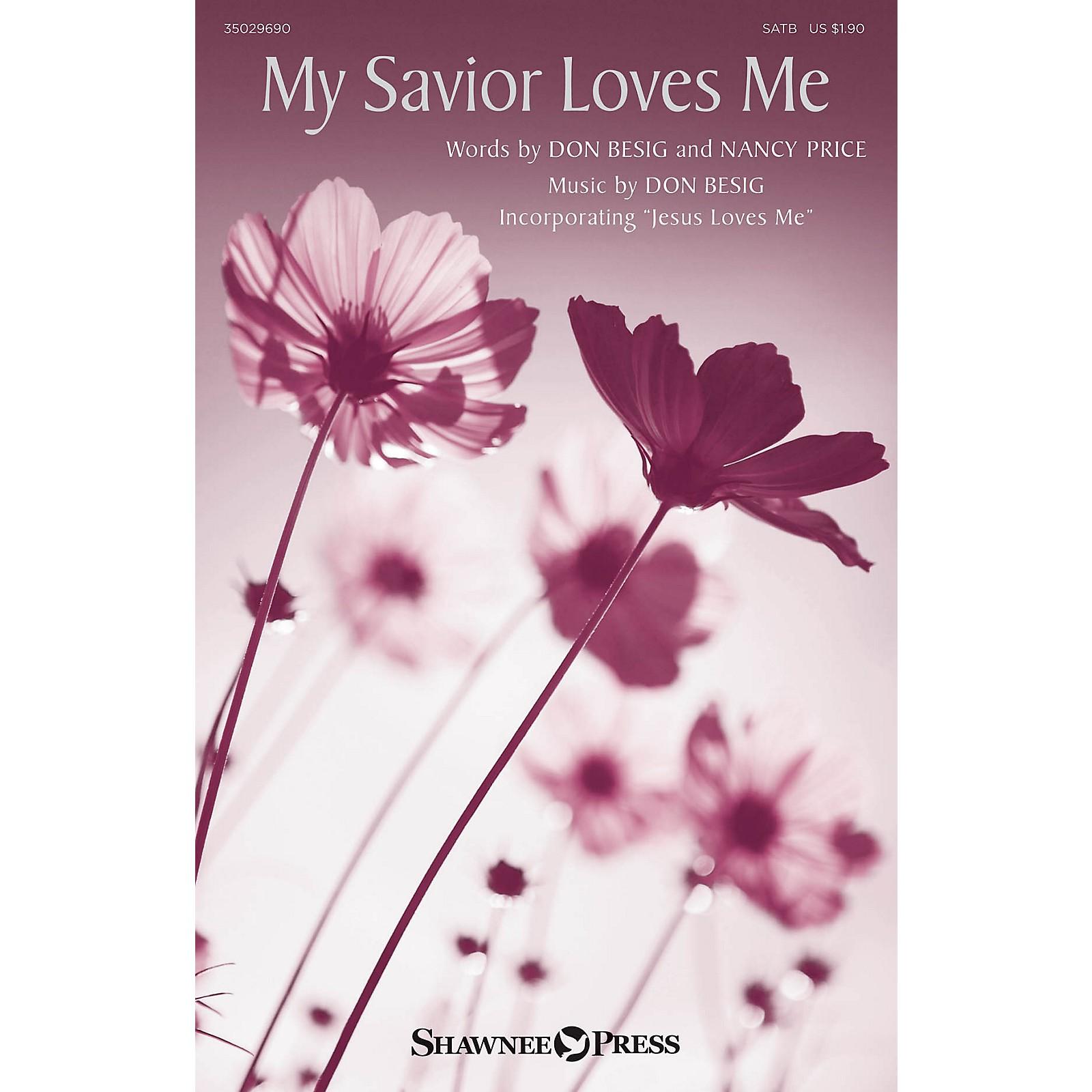 Shawnee Press My Savior Loves Me SATB composed by Don Besig