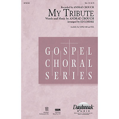 Daybreak Music My Tribute SSA by Andraé Crouch arranged by Ed Lojeski