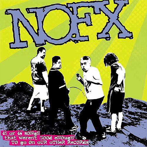 Alliance NOFX - 45 Or 46 Songs That Weren't Good Enough To Go On Our Other Records