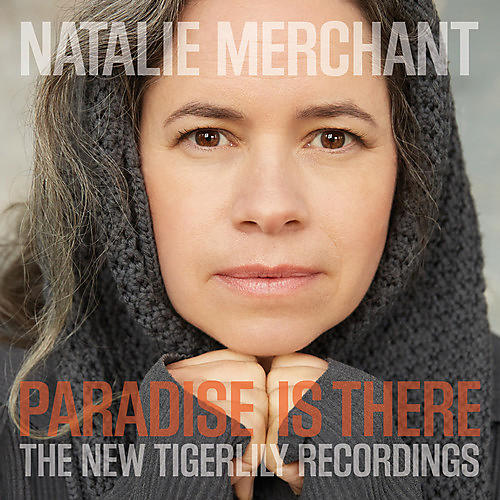 Alliance Natalie Merchant - Paradise Is There: The New Tigerlily Recordings