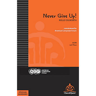 American Composers Forum Never Give Up! (Commissioned by American Composers Forum) SATB composed by Rollo Dilworth