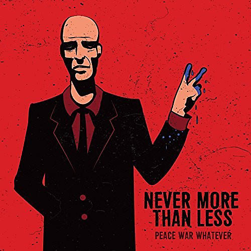 Never More Than Less - Peace War Whatever