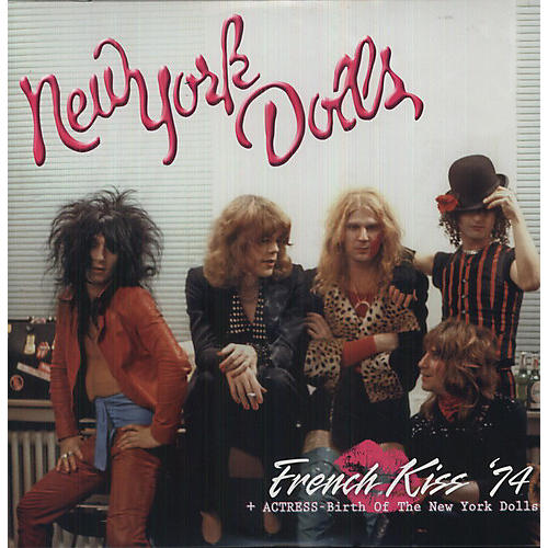 Alliance New York Dolls - French Kiss '74 + Actress - Birth Of The New York Dolls
