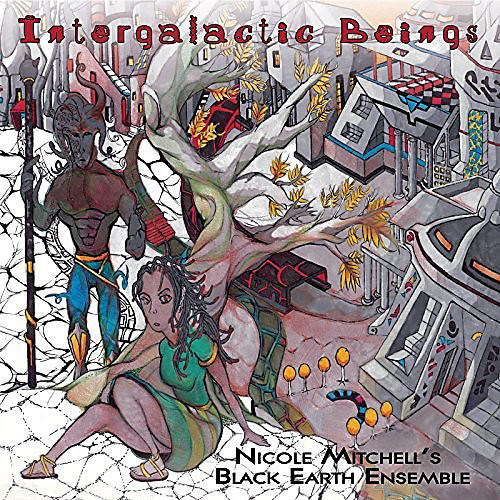 Alliance Nicole Mitchell'S Black Earth Ensemble - Intergalactic Beings
