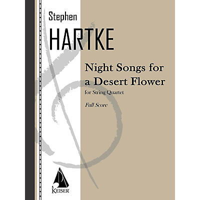 Lauren Keiser Music Publishing Night Songs for a Desert Flower (for String Quartet) LKM Music Series Composed by Stephen Hartke