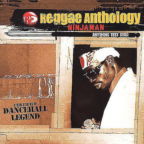 Alliance Ninjaman - Reggae Anthology: Anything Test Dead