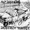 Alliance Nip Drivers - Destroy Whitey thumbnail