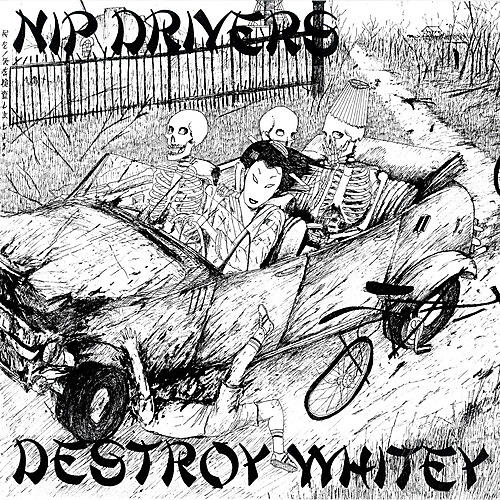 Alliance Nip Drivers - Destroy Whitey