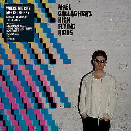 Alliance Noel Gallagher - Where the City Meets the Sky: Chasing Yesterday