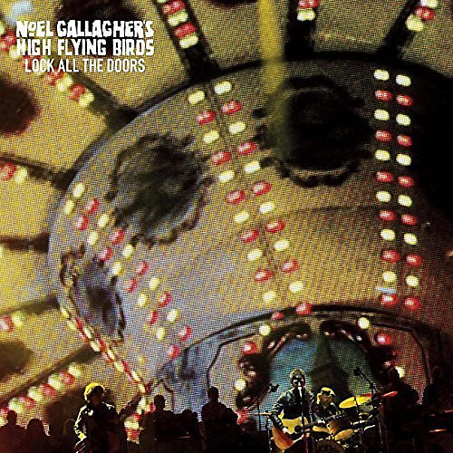 Alliance Noel ( High Flying Birds ) Gallagher - Lock All the Doors