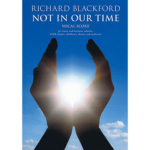 Novello Not in Our Time Composed by Richard Blackford