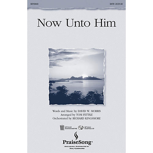 PraiseSong Now Unto Him CHOIRTRAX CD Arranged by Tom Fettke