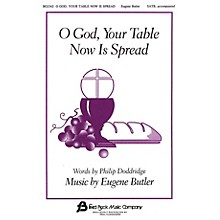 Fred Bock Music O God, Your Table Now Is Spread SATB composed by Eugene Butler