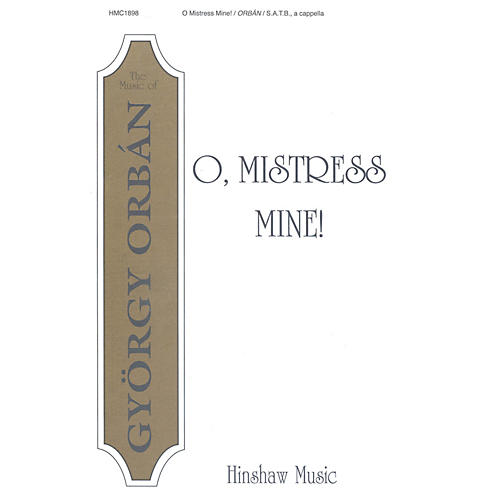 Hinshaw Music O, Mistress Mine! SATB composed by Gyorgy Orban