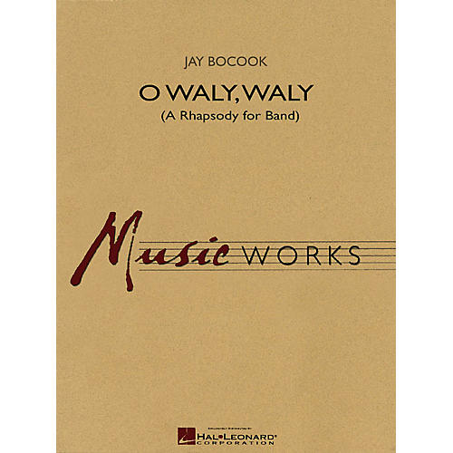 Hal Leonard O Waly Waly (A Rhapsody for Band) Concert Band Level 4 Composed by Jay Bocook