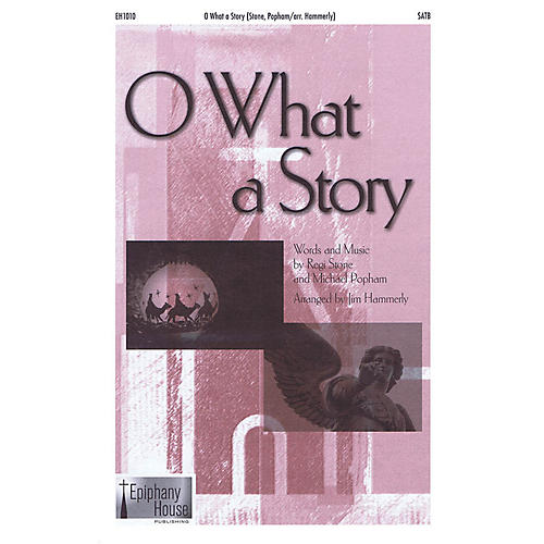 Epiphany House Publishing O What a Story SATB arranged by Jim Hammerly