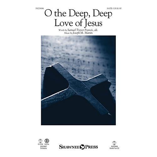 Shawnee Press O the Deep, Deep Love of Jesus SATB composed by Joseph M. Martin