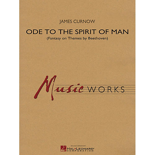 Hal Leonard Ode to the Spirit of Man (Fantasy on Themes of Beethoven) Concert Band Level 4 Composed by James Curnow