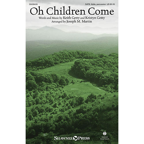 Shawnee Press Oh Children Come SATB/FIDDLE by Keith and Kristyn Getty arranged by Joseph M. Martin