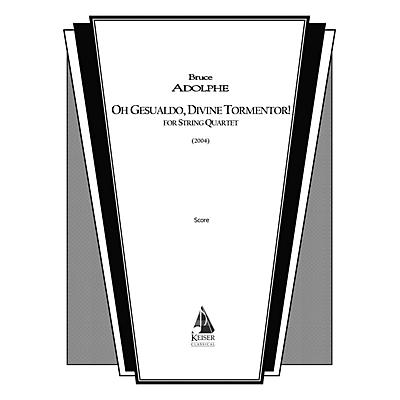 Lauren Keiser Music Publishing Oh Gesualdo, Divine Tormentor! (String Quartet) LKM Music Series Composed by Bruce Adolphe