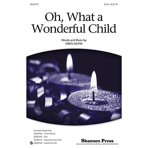 Shawnee Press Oh, What a Wonderful Child SATB composed by Greg Gilpin