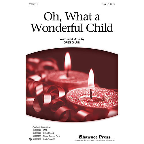 Shawnee Press Oh, What a Wonderful Child SSA composed by Greg Gilpin