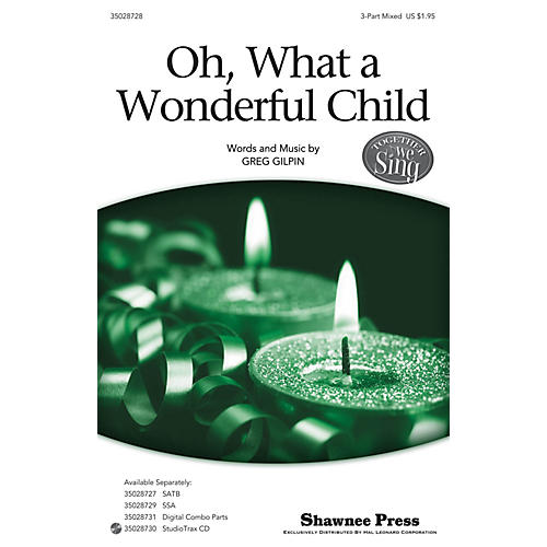 Shawnee Press Oh, What a Wonderful Child (Together We Sing Series) 3-Part Mixed composed by Greg Gilpin