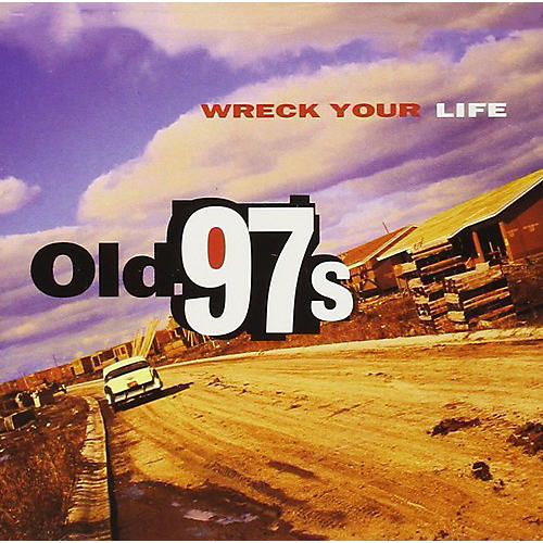 Alliance Old 97's - Wreck Your Life