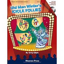 Shawnee Press Old Man Winter's Icicle Follies (A Mini-Musical for the Holidays) CLASSRM KIT Composed by Greg Gilpin