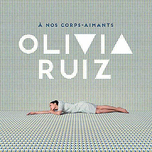 Alliance Olivia Ruiz - A Nos Corps-Aimants