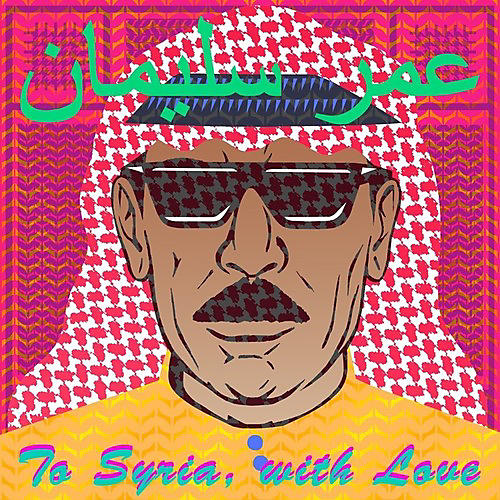 Alliance Omar Souleyman - To Syria With Love