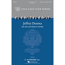 G. Schirmer On My Journey Home (Yale Glee Club Series) SATB DV A Cappella arranged by Jeffrey Douma